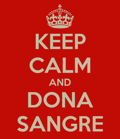 Poster: KEEP CALM AND DONA SANGRE