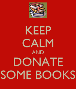Poster: KEEP CALM AND DONATE SOME BOOKS