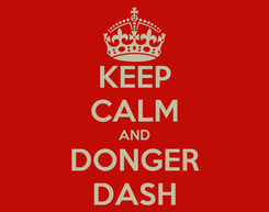 Poster: KEEP CALM AND DONGER DASH