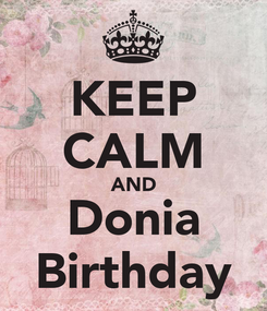 Poster: KEEP CALM AND Donia Birthday
