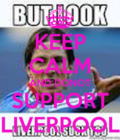 Poster: KEEP CALM AND DONOT SUPPORT LIVERPOOL