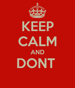 Poster: KEEP CALM AND DONT