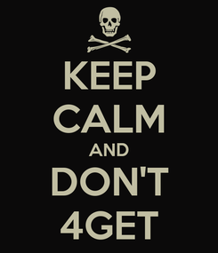 Poster: KEEP CALM AND DON'T 4GET