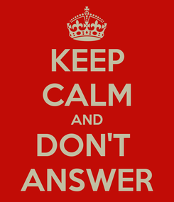 Poster: KEEP CALM AND DON'T  ANSWER