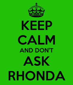 Poster: KEEP CALM AND DON'T ASK RHONDA