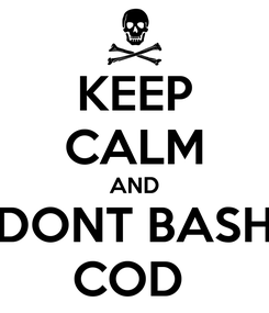 Poster: KEEP CALM AND DONT BASH COD