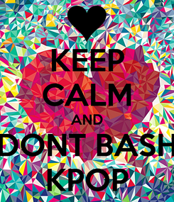 Poster: KEEP CALM AND DONT BASH KPOP