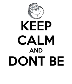 Poster: KEEP CALM AND DONT BE