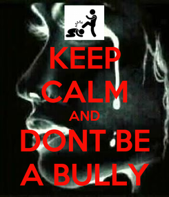 Poster: KEEP CALM AND DONT BE A BULLY