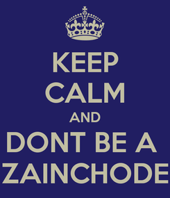Poster: KEEP CALM AND DONT BE A  ZAINCHODE