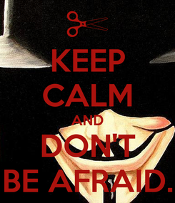 Poster: KEEP CALM AND DON'T BE AFRAID.