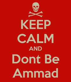 Poster: KEEP CALM AND Dont Be Ammad