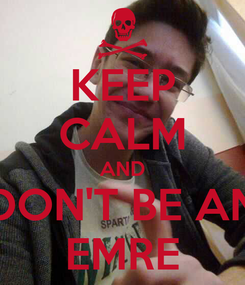 Poster: KEEP CALM AND DON'T BE AN EMRE