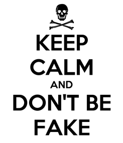 Poster: KEEP CALM AND DON'T BE FAKE