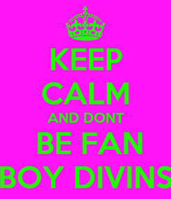 Poster: KEEP CALM AND DONT  BE FAN BOY DIVINS