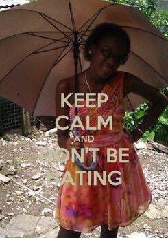 Poster: KEEP CALM AND DON'T BE HATING