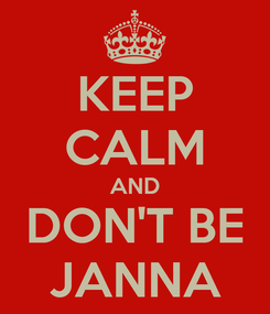 Poster: KEEP CALM AND DON'T BE JANNA