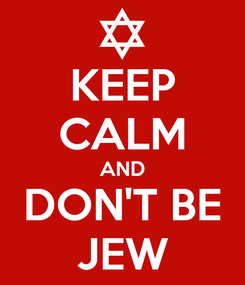 Poster: KEEP CALM AND DON'T BE JEW