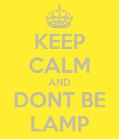 Poster: KEEP CALM AND DONT BE LAMP