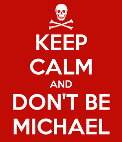 Poster: KEEP CALM AND DON'T BE MICHAEL