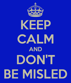 Poster: KEEP CALM AND DON'T BE MISLED