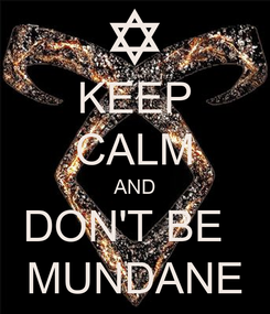 Poster: KEEP CALM AND DON'T BE   MUNDANE