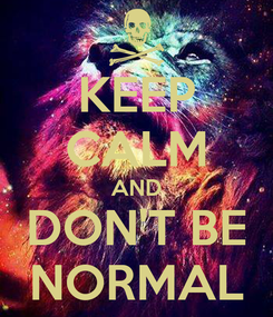 Poster: KEEP CALM AND DON'T BE NORMAL