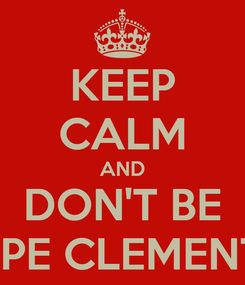 Poster: KEEP CALM AND DON'T BE POPE CLEMENT V