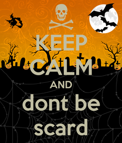 Poster: KEEP CALM AND dont be scard