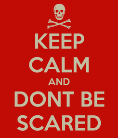 Poster: KEEP CALM AND DONT BE SCARED