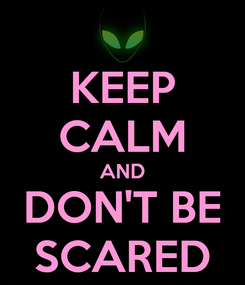 Poster: KEEP CALM AND DON'T BE SCARED