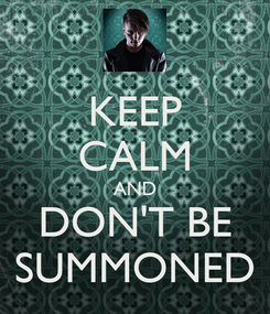 Poster: KEEP CALM AND DON'T BE SUMMONED