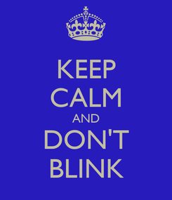 Poster: KEEP CALM AND DON'T BLINK