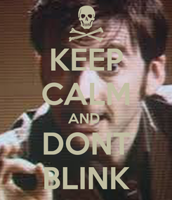 Poster: KEEP CALM AND  DONT BLINK