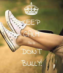 Poster: KEEP CALM AND DONT BULLY!