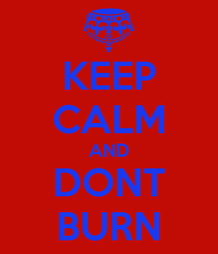 Poster: KEEP CALM AND DONT BURN