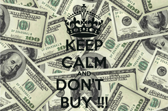 Poster: KEEP CALM AND DON'T   BUY !!!