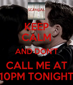 Poster: KEEP CALM AND DON'T CALL ME AT 10PM TONIGHT