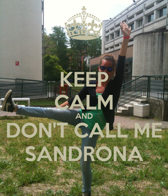 Poster: KEEP CALM AND DON'T CALL ME SANDRONA