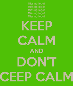 Poster: KEEP CALM AND DON'T CEEP CALM