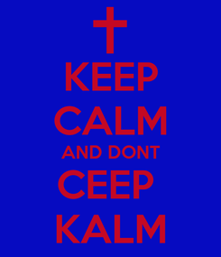 Poster: KEEP CALM AND DONT CEEP  KALM