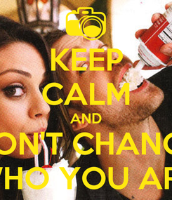 Poster: KEEP CALM AND DON'T CHANGE WHO YOU ARE