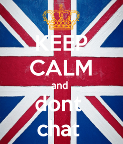 Poster: KEEP CALM and  dont  chat