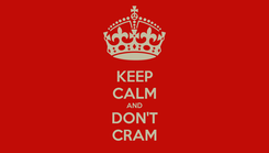 Poster: KEEP CALM AND DON'T CRAM