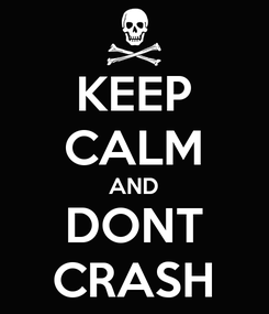 Poster: KEEP CALM AND DONT CRASH