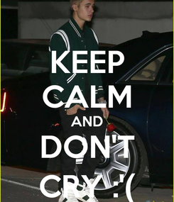 Poster: KEEP CALM AND DON'T CRY :'(