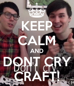Poster: KEEP CALM AND DONT CRY CRAFT!
