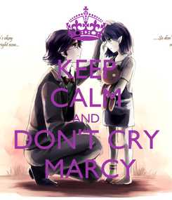Poster: KEEP CALM AND DON'T CRY  MARCY
