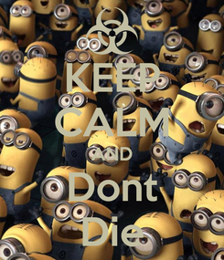 Poster: KEEP CALM AND Dont Die