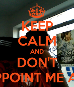 Poster: KEEP CALM AND DON'T DISAPPOINT ME AGAIN
